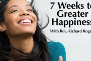 "07.11.2018 - ""7 Weeks to Greater Happiness"" with Rev. Richard Rogers"