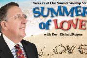 "07.22.2018 - ""Summer of Love - Week 2"" with Rev. Richard Rogers"