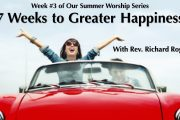 "07.25.2018 - ""7 Weeks to Greater Happiness - Week 3"" with Rev. Richard Rogers"