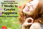 "08.01.2018 - ""7 Weeks to Greater Happiness - Week 4"" with Rev. Richard Rogers"