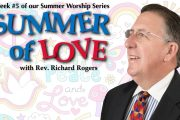 "08.12.2018 - ""Summer of Love - Week 5"" with Rev. Richard Rogers"