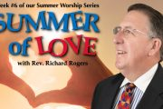 "08.19.2018 - ""Summer of Love - Week 6"" with Rev. Richard Rogers"