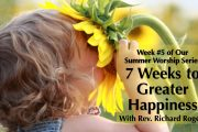 """08.08.2018 - """"7 Weeks to Greater Happiness - Week 5"""" with Rev. Richard Rogers"""