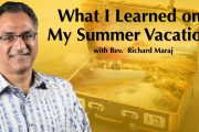 "09.02.2018 - ""What I Learned on My Summer Vacation"" with Rev. Richard Maraj"